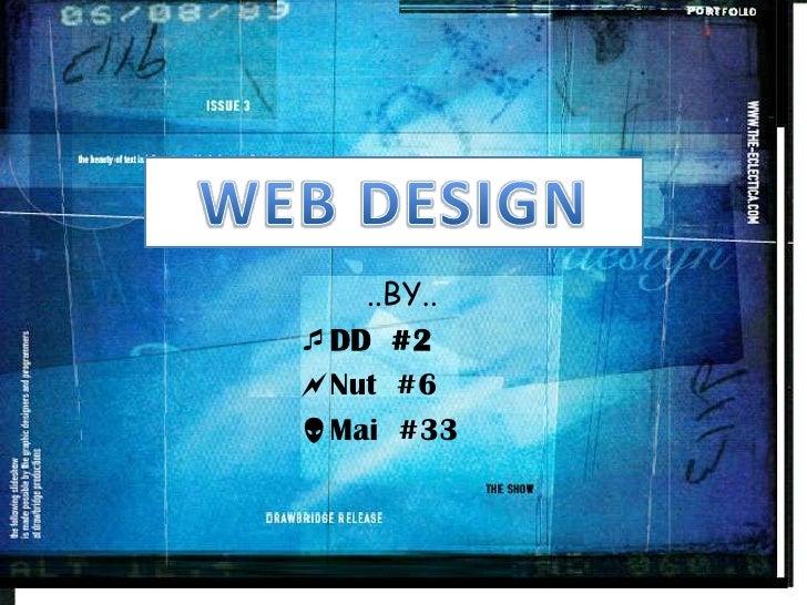 WEB DESIGN<br />..BY..<br />DD  #2<br /> Nut  #6<br /> Mai  #33<br />