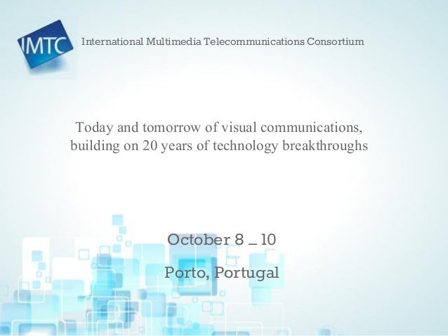 IMTC 20th Anniversary Forum – Porto, Portugal Today and tomorrow of visual communications, building on 20 years of technol...