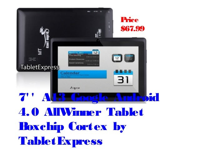 Price                $67.997  A13 Google Android4. 0 AllWinner TabletBoxchip Cortex byTabletExpress