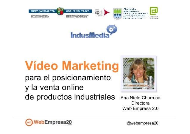 Ana Nieto Churruca Directora Web Empresa 2.0 Vídeo Marketing para el posicionamiento y la venta online de productos indust...