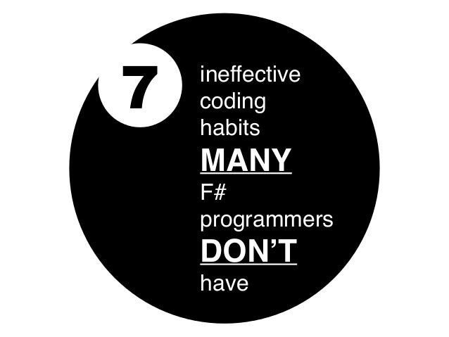 7 ineffective coding habits MANY F# programmers DON'T have