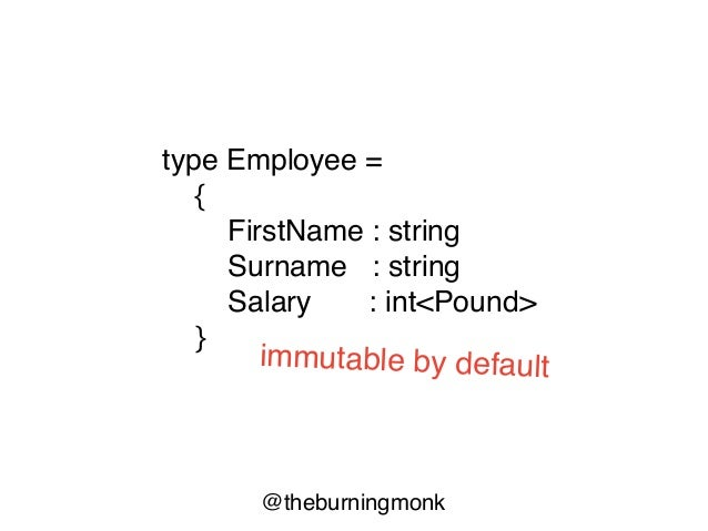 @theburningmonk type Employee = { FirstName : string Surname : string Salary : int<Pound> } unit-of-measure