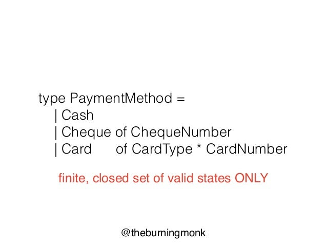 @theburningmonk match paymentMethod with | Cash -> … | Cheque chequeNum -> … | Card (cardType, cardNum) -> …