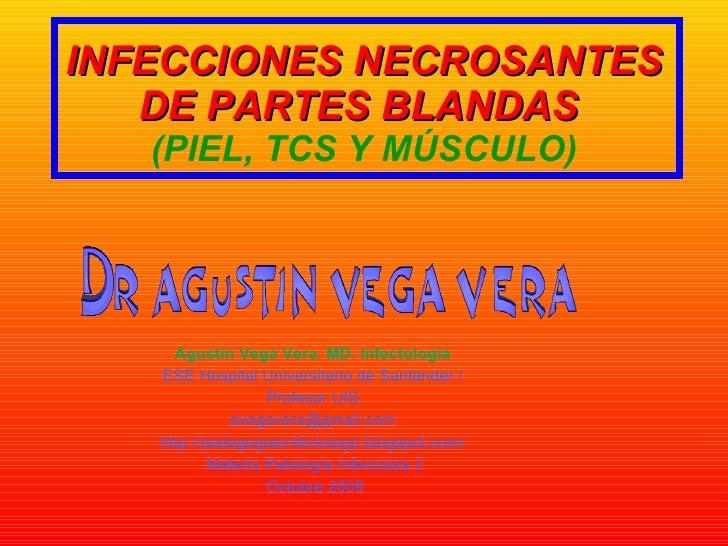 INFECCIONES NECROSANTES DE PARTES BLANDAS   (PIEL, TCS Y MÚSCULO) Agustín Vega Vera. MD. Infectología  ESE Hospital Univer...
