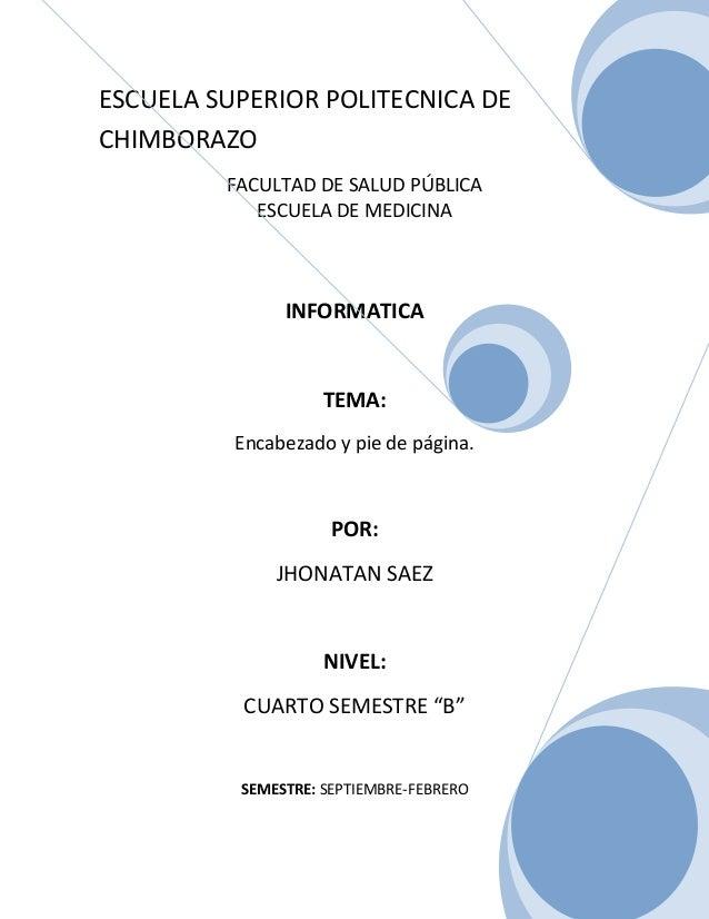 ESCUELA SUPERIOR POLITECNICA DE CHIMBORAZO FACULTAD DE SALUD PÚBLICA ESCUELA DE MEDICINA  INFORMATICA  TEMA: Encabezado y ...