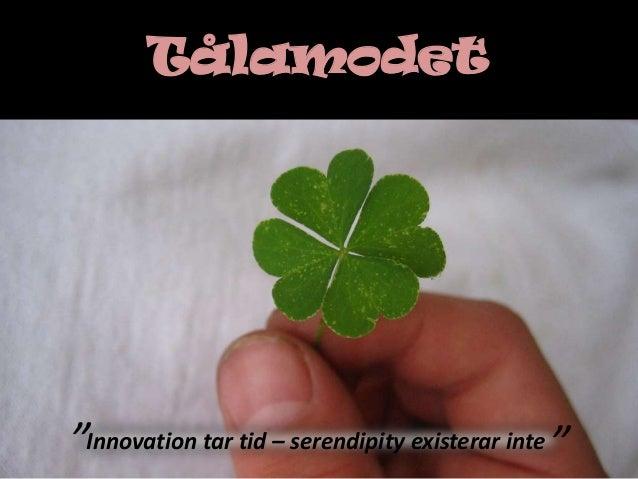 """Innovation tar tid – serendipity existerar inte"""" """"Tålamodet"""