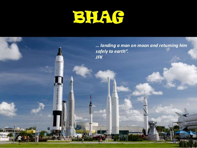 """BHAG… landing a man on moon and returning himsafely to earth"""".JFK"""