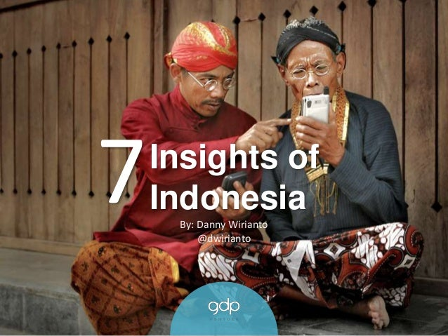 Insights of Indonesia7 By: Danny Wirianto @dwirianto
