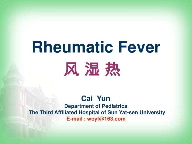 Rheumatic Fever     风湿热                      Cai Yun                Department of Pediatrics The Third Affiliated Hospital...