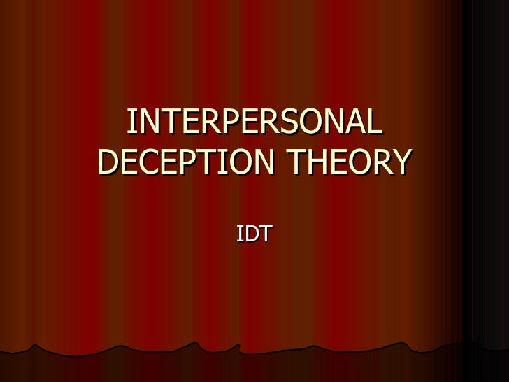 deception theory Lying happens in a dynamic interaction where liar and listener dance around one another, changing their thoughts in response to each other's moves.