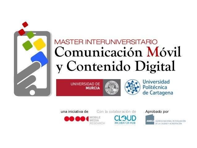 Aprobado porCon la colaboración deuna iniciativa de Comunicación Móvil y Contenido Digital MASTER INTERUNIVERSITARIO