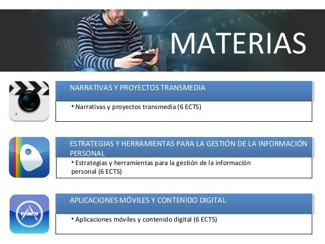 NARRATIVAS Y PROYECTOS TRANSMEDIA • Narrativas y proyectos transmedia (6 ECTS) APLICACIONES MÓVILES Y CONTENIDO DIGITAL • ...