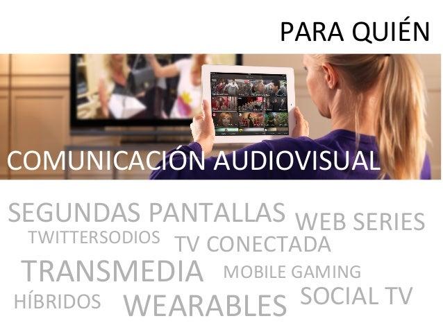 SEGUNDAS PANTALLAS TV CONECTADA WEARABLES TRANSMEDIA HÍBRIDOS COMUNICACIÓN AUDIOVISUAL MOBILE GAMING SOCIAL TV PARA QUIÉN ...