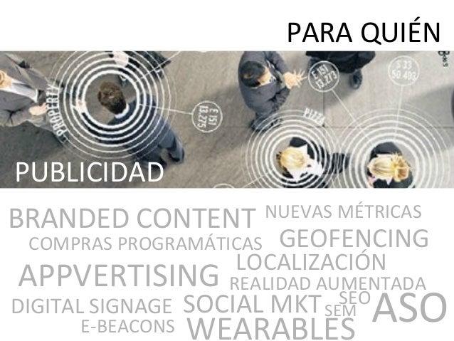 PUBLICIDAD PARA QUIÉN BRANDED CONTENT LOCALIZACIÓN WEARABLES APPVERTISING DIGITAL SIGNAGE REALIDAD AUMENTADA SOCIAL MKT GE...