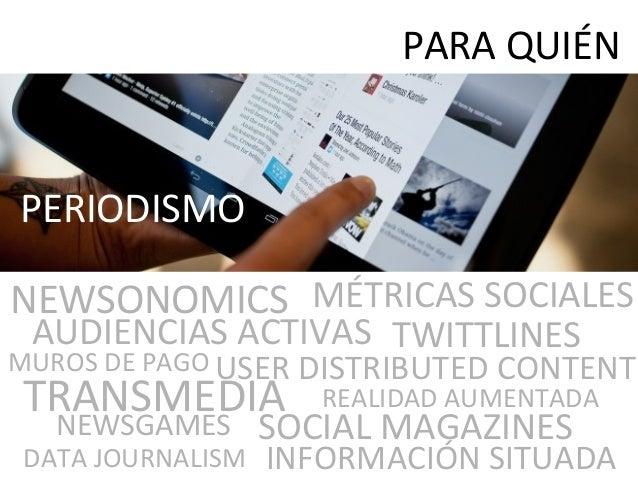 PERIODISMO PARA QUIÉN NEWSONOMICS USER DISTRIBUTED CONTENT INFORMACIÓN SITUADA TRANSMEDIA NEWSGAMES REALIDAD AUMENTADA SOC...