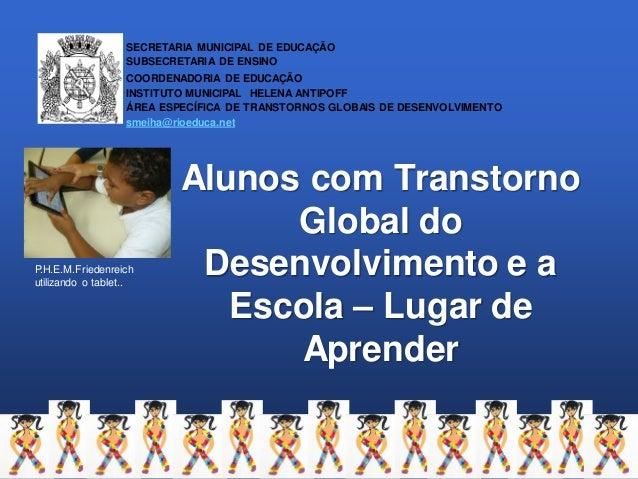 Alunos com Transtorno Global do Desenvolvimento e a Escola – Lugar de Aprender SECRETARIA MUNICIPAL DE EDUCAÇÃO SUBSECRETA...