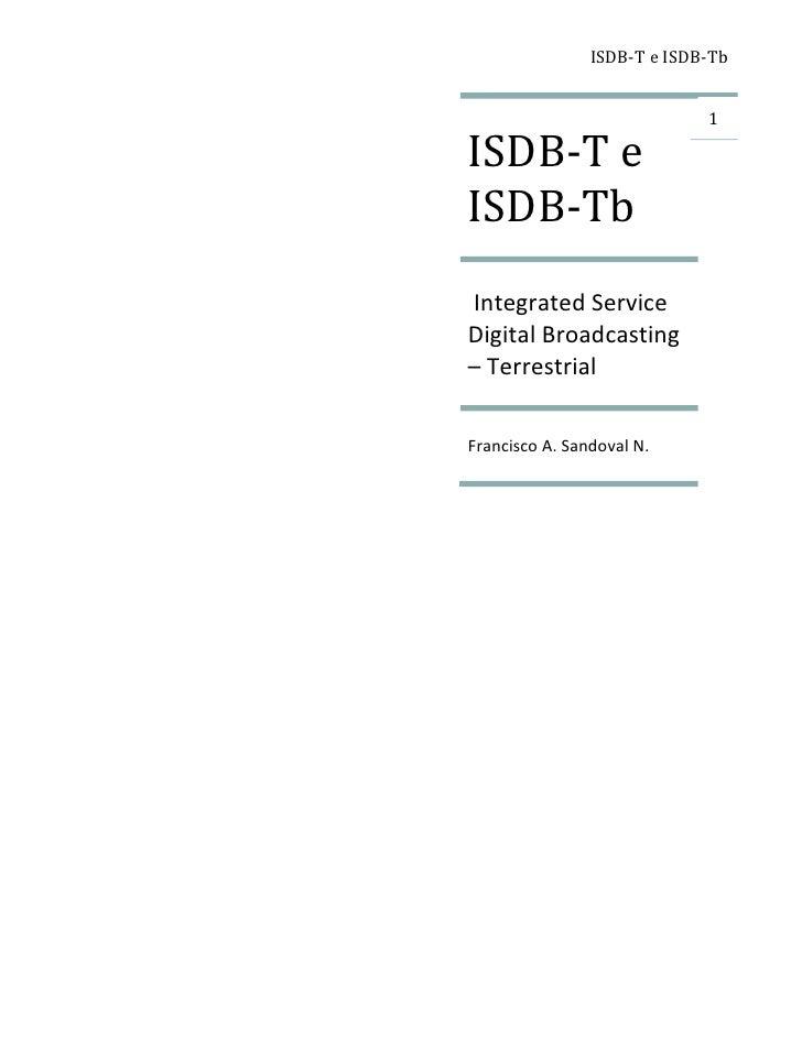 ISDB-T e ISDB-TbISDB-T e                             1ISDB-TbIntegrated ServiceDigital Broadcasting– TerrestrialFrancisco ...