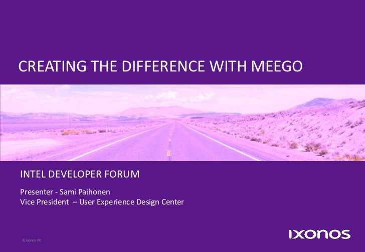 CREATING THE DIFFERENCE WITH MEEGOINTEL DEVELOPER FORUMPresenter - Sami PaihonenVice President – User Experience Design Ce...
