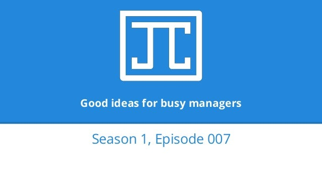 Good ideas for busy managers Season 1, Episode 007
