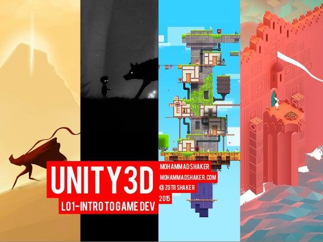 Unity3D MohammadShaker 2015 mohammadshaker.com @ZGTRShaker L01-IntrotoGameDev