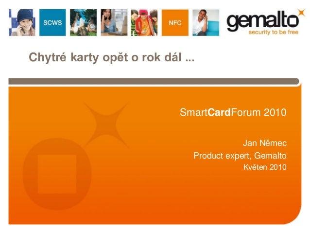 Chytré karty opět o rok dál ...                            SmartCardForum 2010                                          Ja...