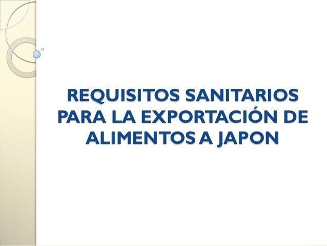REQUISITOS SANITARIOS PARA LA EXPORTACIÓN DE ALIMENTOS A JAPON