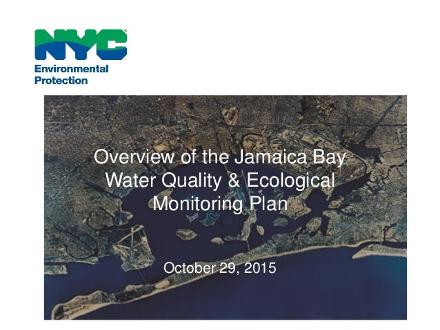 Overview of the Jamaica Bay Water Quality & Ecological Monitoring Plan October 29, 2015