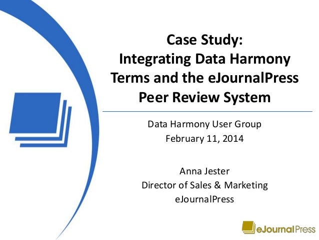 Case Study: Integrating Data Harmony Terms and the eJournalPress Peer Review System Data Harmony User Group February 11, 2...