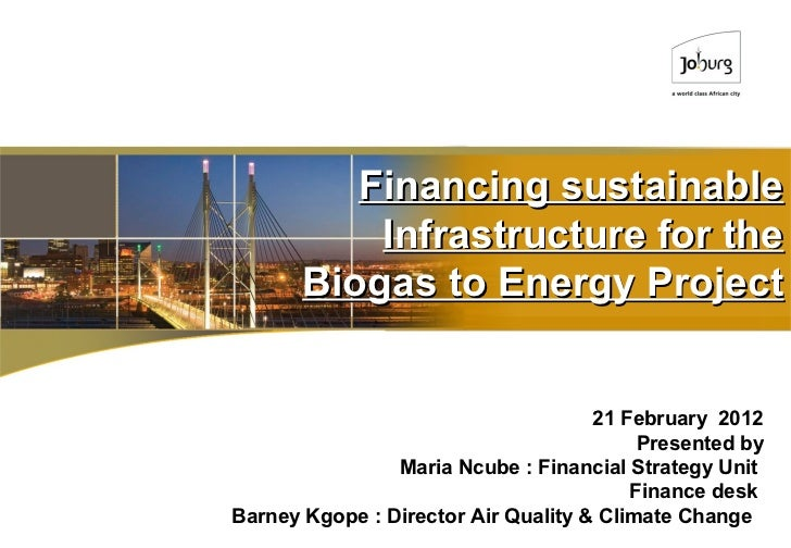 Financing sustainable           Infrastructure for the       Biogas to Energy Project                                     ...