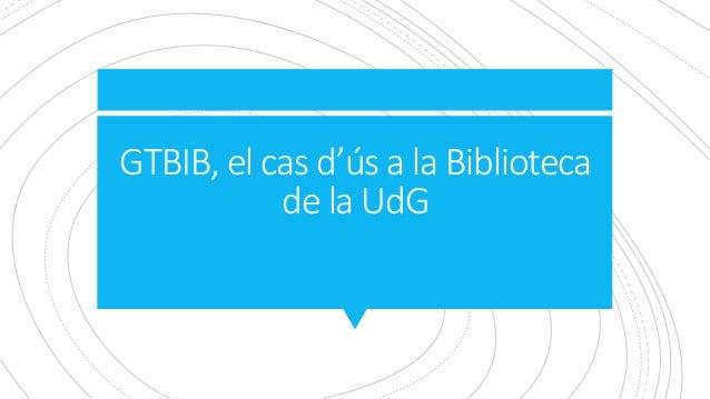 GTBIB, el cas d'ús a la Biblioteca de la UdG