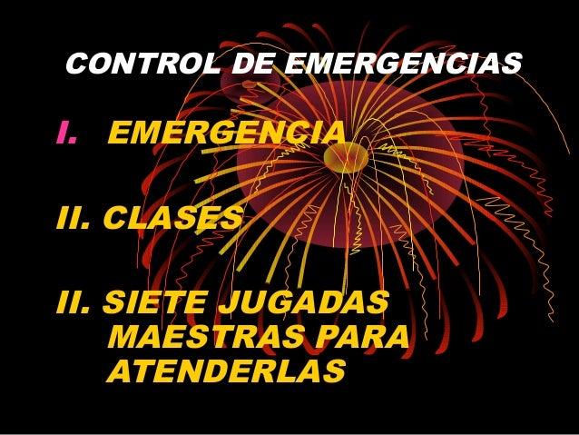 CONTROL DE EMERGENCIASI. EMERGENCIAII. CLASESII. SIETE JUGADASMAESTRAS PARAATENDERLAS