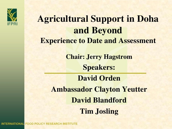 Agricultural Support in Doha and BeyondExperience to Date and Assessment<br />Chair: Jerry Hagstrom<br />Speakers:<br />Da...