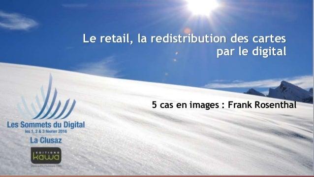 Le retail, la redistribution des cartes par le digital 5 cas en images : Frank Rosenthal Le retail, la redistribution des ...