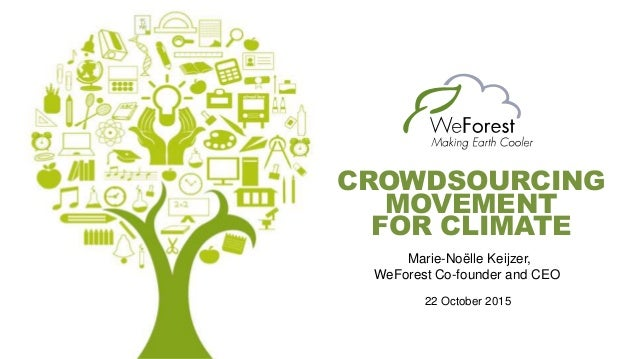 Marie-Noëlle Keijzer, WeForest Co-founder and CEO CROWDSOURCING MOVEMENT FOR CLIMATE 22 October 2015