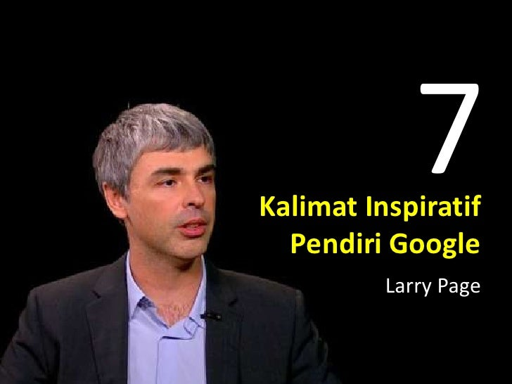 7Kalimat Inspiratif  Pendiri Google          Larry Page