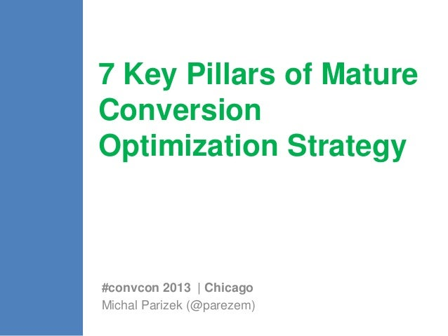 7 Key Pillars of Mature  Conversion  Optimization Strategy  #convcon 2013 | Chicago  Michal Parizek (@parezem)