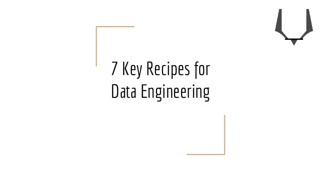 7 Key Recipes for Data Engineering