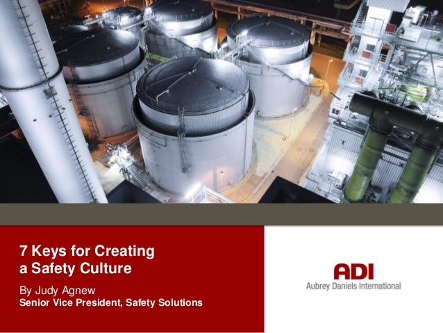 7 Keys for Creating a Safety Culture By Judy Agnew Senior Vice President, Safety Solutions