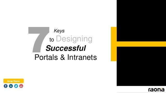 7 Keys to Designing Successful Portals & Intranets Jorge Ramo