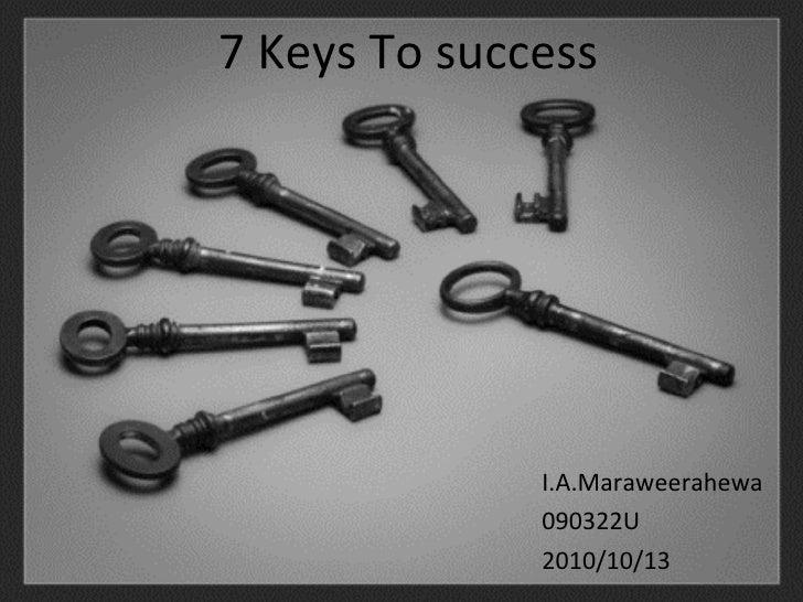 <ul><li>I.A.Maraweerahewa </li></ul><ul><li>090322U </li></ul><ul><li>2010/10/13 </li></ul>7 Keys To success