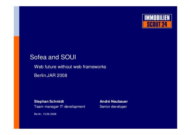 Sofea and SOUI Web future without web frameworks Berlin.JAR 2008 Berlin, 13.09.2008 Stephan Schmidt André Neubauer Team ma...