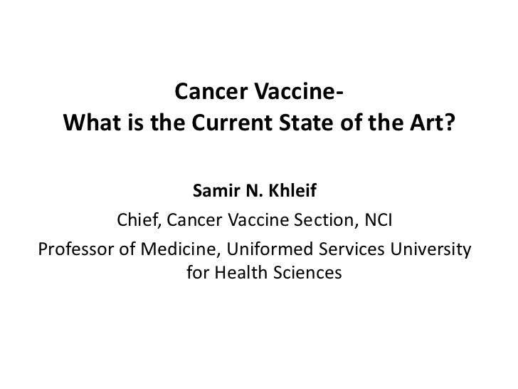 Cancer Vaccine-  What is the Current State of the Art?                   Samir N. Khleif         Chief, Cancer Vaccine Sec...