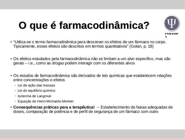 """UNIFESSP A O que é farmacodinâmica?O que é farmacodinâmica? ● """"Utiliza-se o termo farmacodinâmica para descrever os efeito..."""