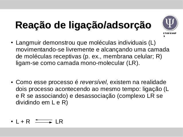 UNIFESSP A Reação de ligação/adsorçãoReação de ligação/adsorção ● Langmuir demonstrou que moléculas individuais (L) movime...