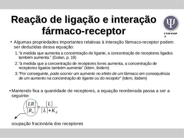 UNIFESSP A Reação de ligação e interaçãoReação de ligação e interação fármaco-receptorfármaco-receptor ● Algumas proprieda...