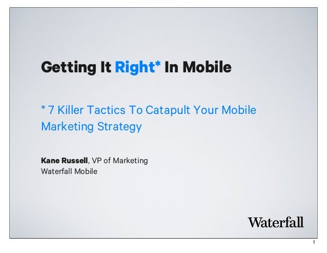 Getting It Right* In MobileKane Russell, VP of MarketingWaterfall Mobile* 7 Killer Tactics To Catapult Your MobileMarketin...