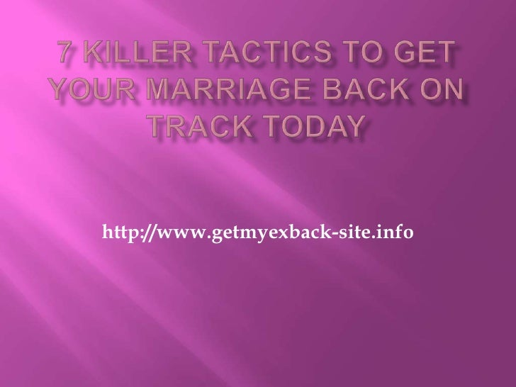 7 Killer Tactics to Get Your Marriage Back on Track Today<br />http://www.getmyexback-site.info<br />