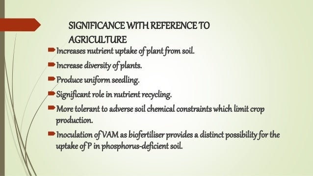 SIGNIFICANCE WITHREFERENCE TO AGRICULTURE Increases nutrient uptake of plant fromsoil. Increase diversity of plants. Pr...