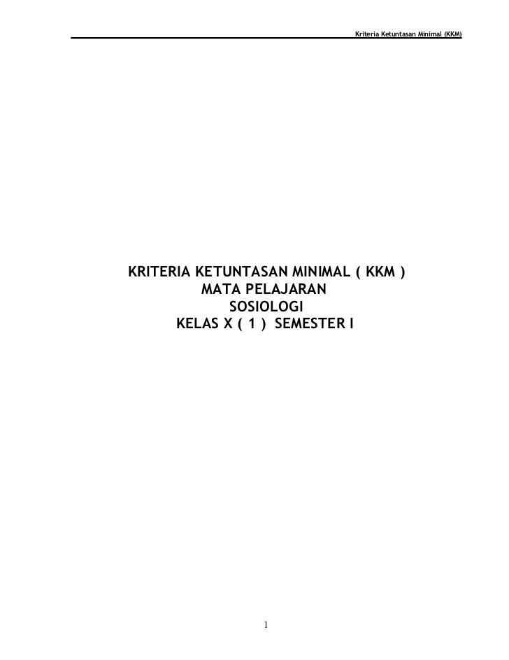 Kriteria Ketuntasan Minimal (KKM)KRITERIA KETUNTASAN MINIMAL ( KKM )          MATA PELAJARAN             SOSIOLOGI      KE...