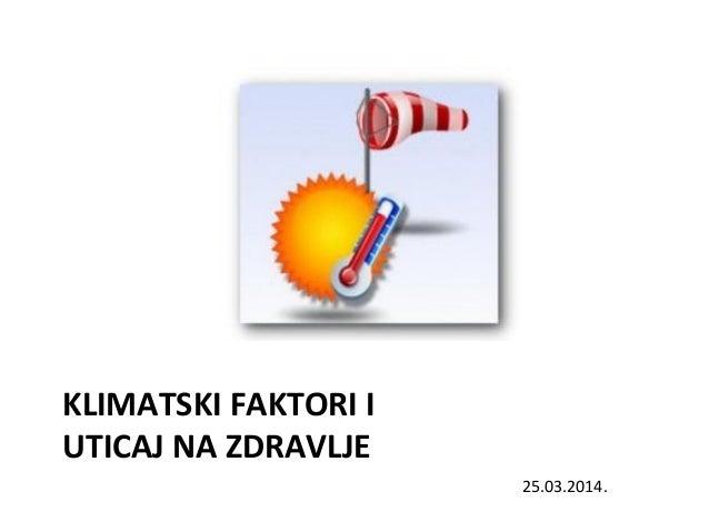 KLIMATSKI FAKTORI I UTICAJ NA ZDRAVLJE 25.03.2014.